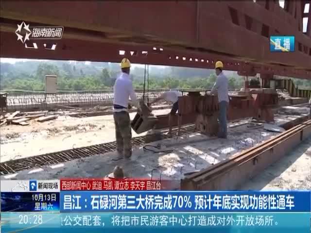 昌江:石碌河第三大桥完成70% 预计年底实现功能性通车