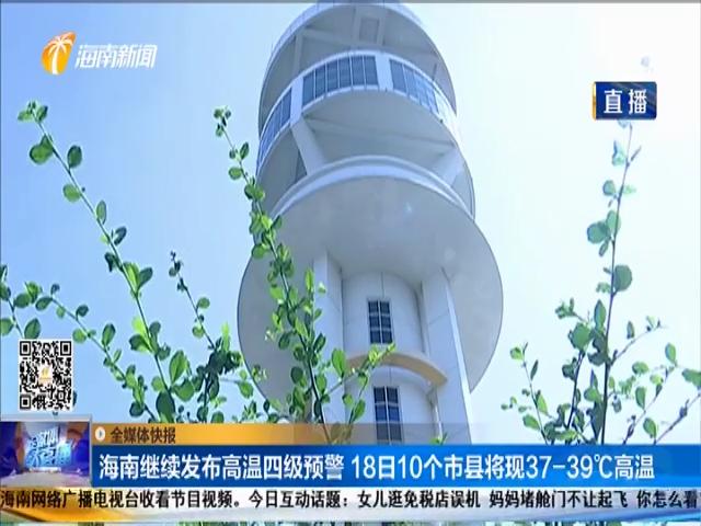 海南继续发布高温四级预警 18日10个市县将现37-39℃高温